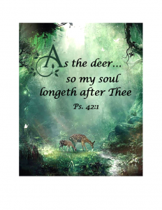 """As the deer ... so my soul longeth after Thee,"""